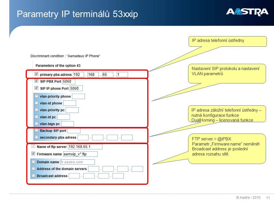 "© Aastra - 2010 11 Parametry IP terminálů 53xxip IP adresa telefonní ústředny Nastavení SIP protokolu a nastavení VLAN parametrů IP adresa záložní telefonní ústředny – nutná konfigurace funkce DualHoming – licenovaná funkce FTP server.= @iPBX Parametr ""Firmware name neměnit."