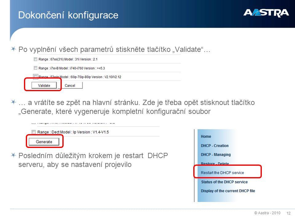 """© Aastra - 2010 12 Dokončení konfigurace Po vyplnění všech parametrů stiskněte tlačítko """"Validate … … a vrátíte se zpět na hlavní stránku."""