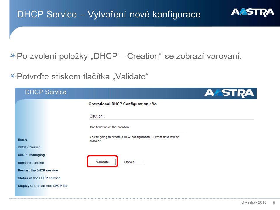 """© Aastra - 2010 5 DHCP Service – Vytvoření nové konfigurace Po zvolení položky """"DHCP – Creation se zobrazí varování."""