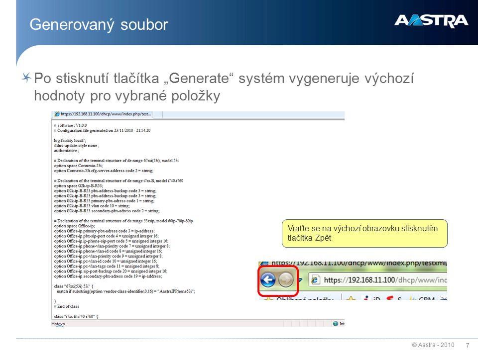 """© Aastra - 2010 7 Generovaný soubor Po stisknutí tlačítka """"Generate systém vygeneruje výchozí hodnoty pro vybrané položky Vraťte se na výchozí obrazovku stisknutím tlačítka Zpět"""