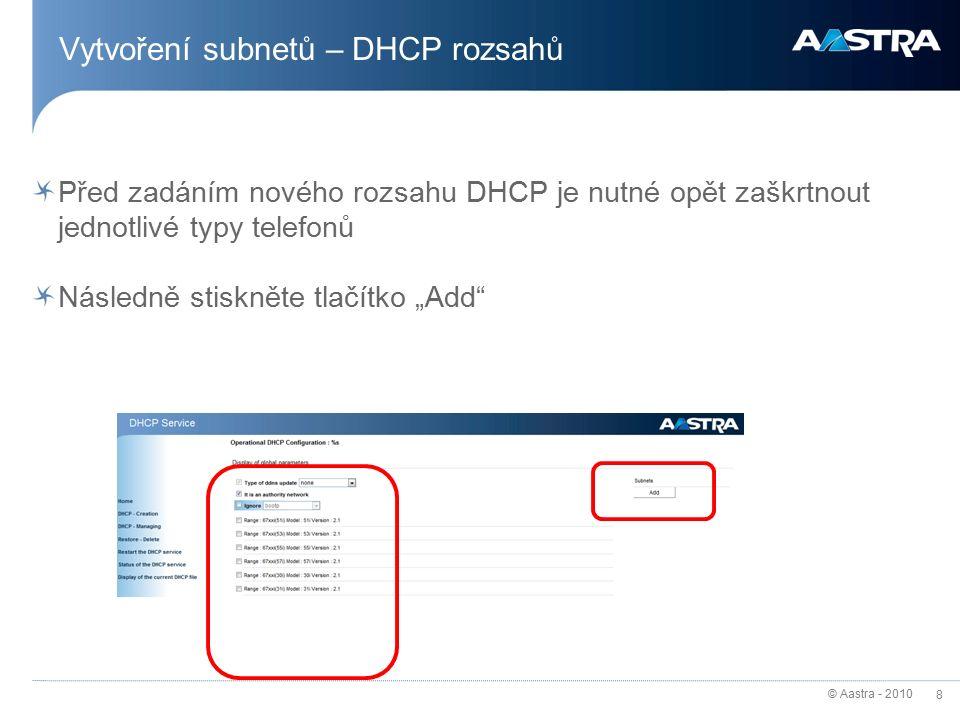 """© Aastra - 2010 8 Vytvoření subnetů – DHCP rozsahů Před zadáním nového rozsahu DHCP je nutné opět zaškrtnout jednotlivé typy telefonů Následně stiskněte tlačítko """"Add"""
