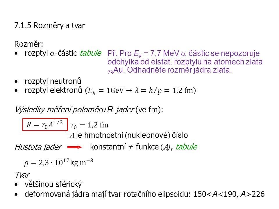 konstantní ≠ funkce ( A ), tabule Př. Pro E k = 7,7 MeV  -částic se nepozoruje odchylka od elstat. rozptylu na atomech zlata 79 Au. Odhadněte rozměr