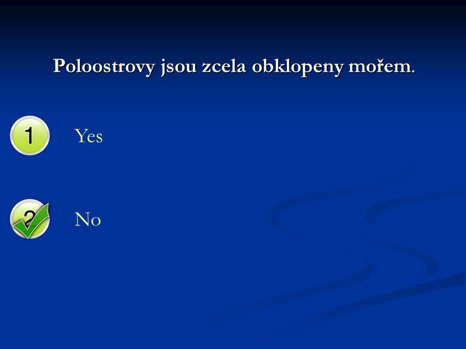Yes No Poloostrovy jsou zcela obklopeny mořem.