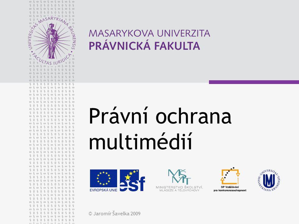 © Jaromír Šavelka 2009 Právní ochrana multimédií
