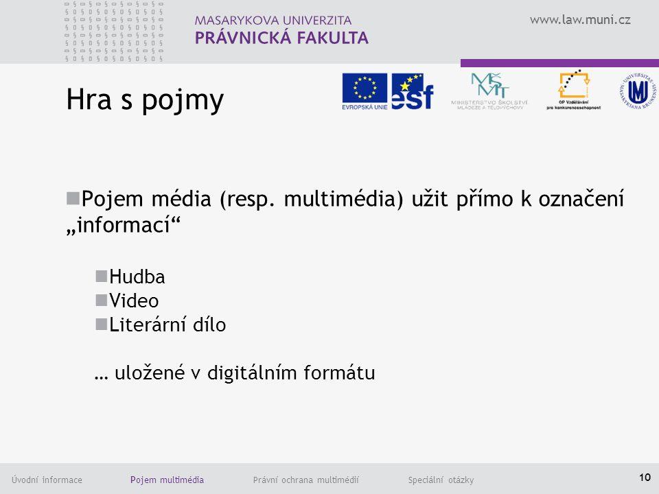 www.law.muni.cz Úvodní informace Pojem multimédia Právní ochrana multimédií Speciální otázky Hra s pojmy Pojem média (resp.