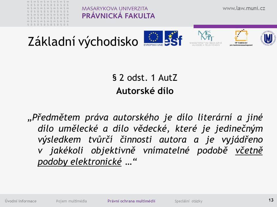 www.law.muni.cz Úvodní informace Pojem multimédia Právní ochrana multimédií Speciální otázky Základní východisko § 2 odst.