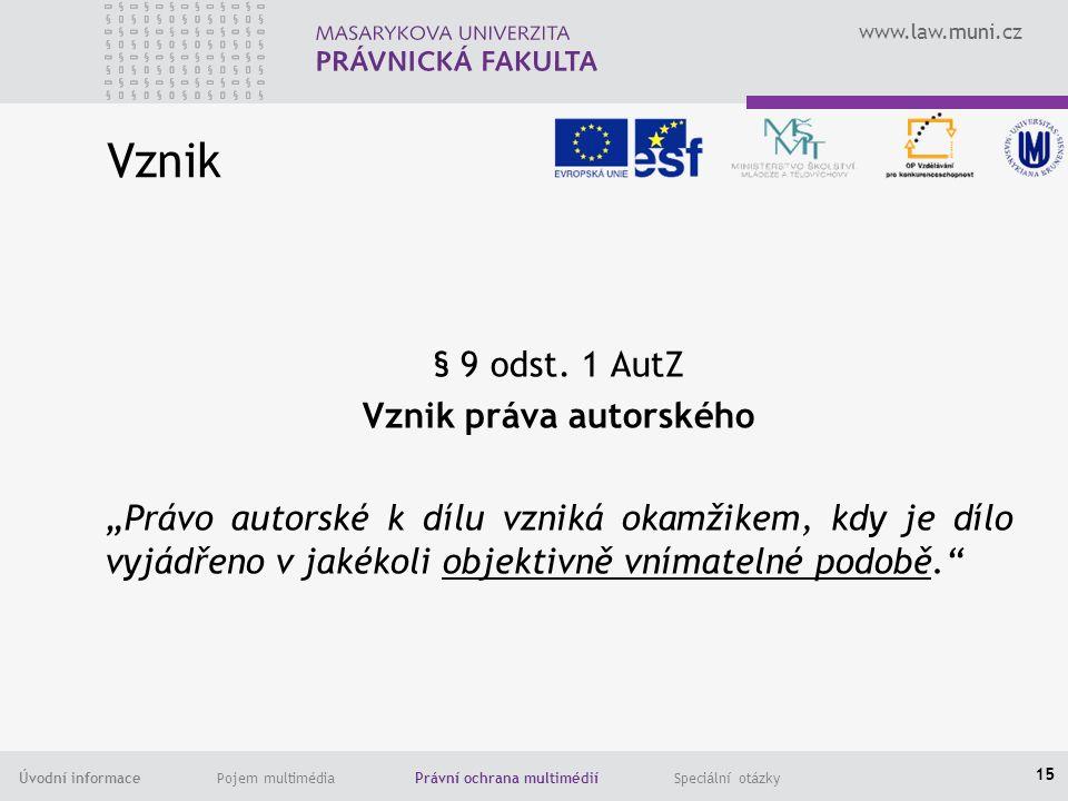 www.law.muni.cz Úvodní informace Pojem multimédia Právní ochrana multimédií Speciální otázky Vznik § 9 odst.