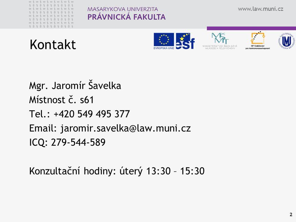 www.law.muni.cz Kontakt Mgr.Jaromír Šavelka Místnost č.