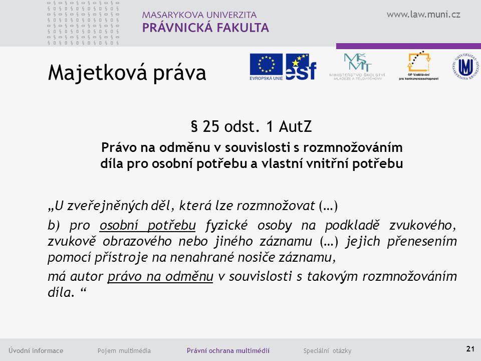 www.law.muni.cz Úvodní informace Pojem multimédia Právní ochrana multimédií Speciální otázky Majetková práva § 25 odst.