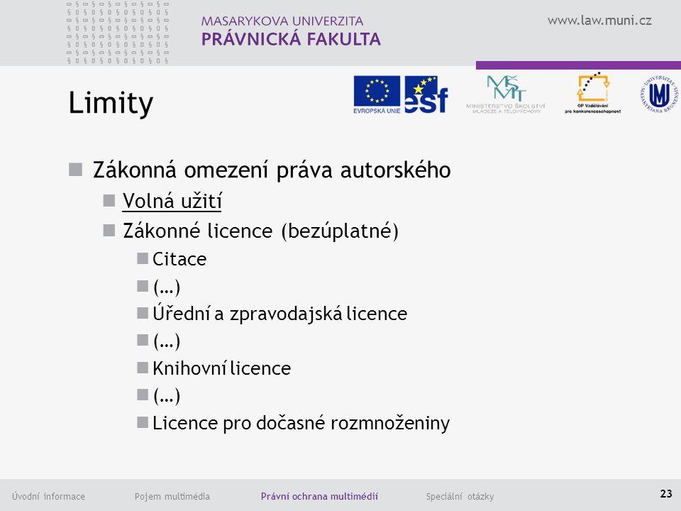 www.law.muni.cz Úvodní informace Pojem multimédia Právní ochrana multimédií Speciální otázky Limity Zákonná omezení práva autorského Volná užití Zákonné licence (bezúplatné) Citace (…) Úřední a zpravodajská licence (…) Knihovní licence (…) Licence pro dočasné rozmnoženiny 23