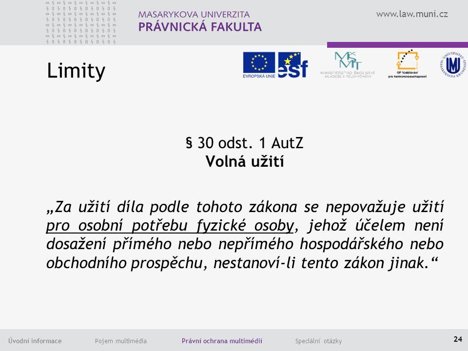 www.law.muni.cz Úvodní informace Pojem multimédia Právní ochrana multimédií Speciální otázky Limity § 30 odst.
