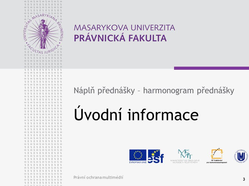 Právní ochrana multimédií 3 Úvodní informace Náplň přednášky – harmonogram přednášky