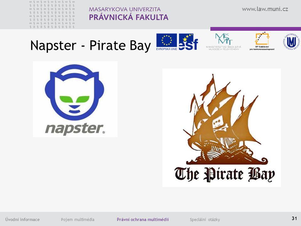 www.law.muni.cz Úvodní informace Pojem multimédia Právní ochrana multimédií Speciální otázky Napster - Pirate Bay 31