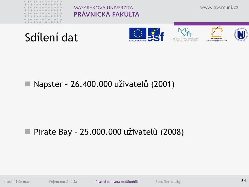 www.law.muni.cz Úvodní informace Pojem multimédia Právní ochrana multimédií Speciální otázky Sdílení dat Napster – 26.400.000 uživatelů (2001) Pirate Bay – 25.000.000 uživatelů (2008) 34