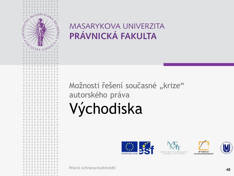 """Právní ochrana multimédií 48 Východiska Možnosti řešení současné """"krize autorského práva"""