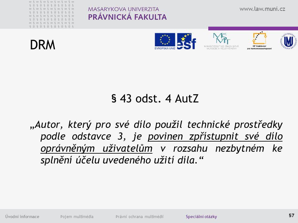 www.law.muni.cz Úvodní informace Pojem multimédia Právní ochrana multimédií Speciální otázky DRM § 43 odst.