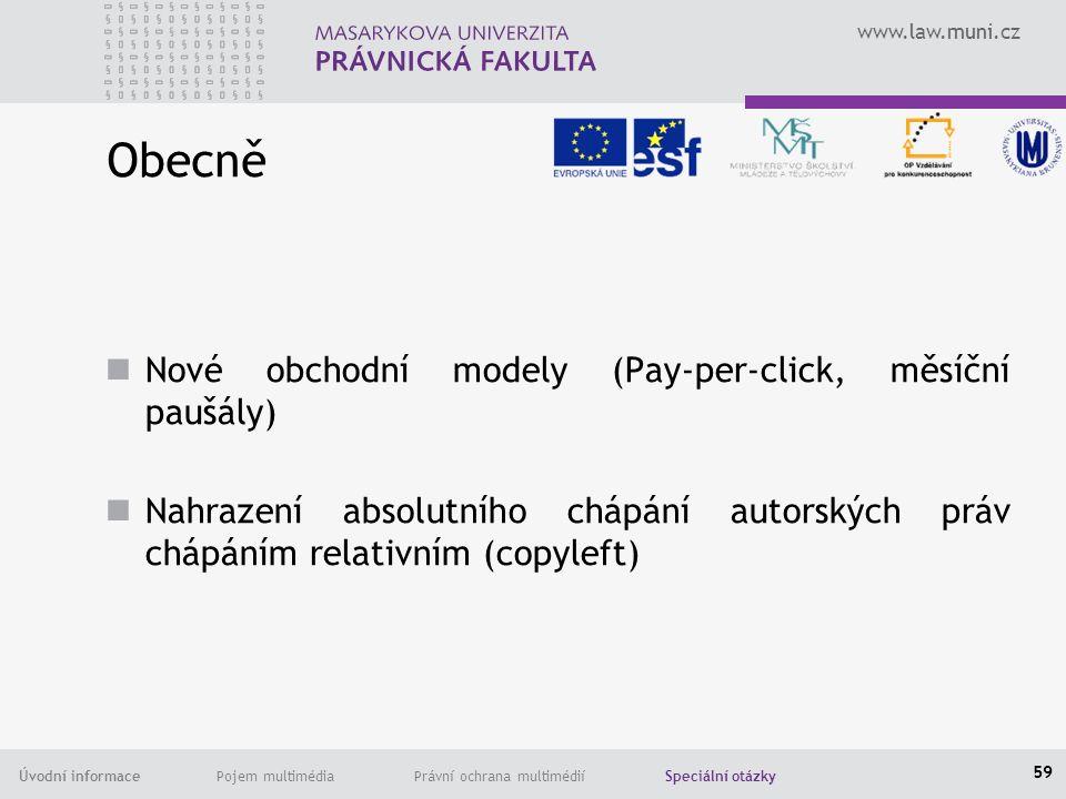 www.law.muni.cz Úvodní informace Pojem multimédia Právní ochrana multimédií Speciální otázky Obecně Nové obchodní modely (Pay-per-click, měsíční paušály) Nahrazení absolutního chápání autorských práv chápáním relativním (copyleft) 59