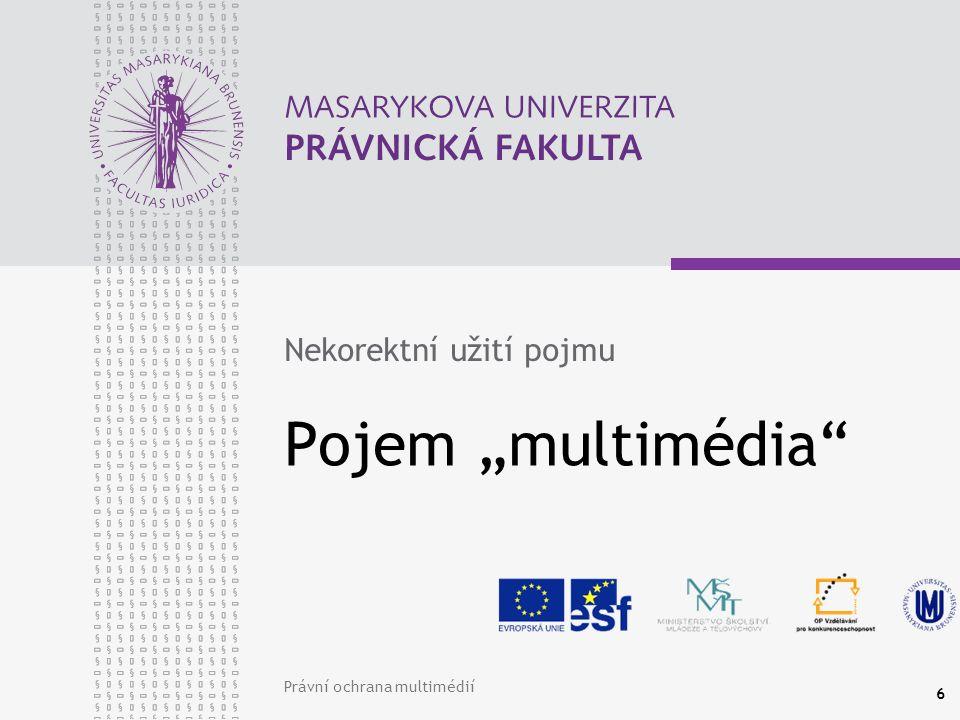 """Právní ochrana multimédií 6 Pojem """"multimédia Nekorektní užití pojmu"""