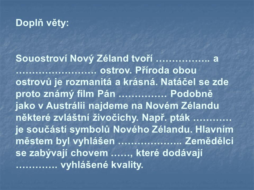 Doplň věty: Souostroví Nový Zéland tvoří …………….. a ……………………. ostrov. Příroda obou ostrovů je rozmanitá a krásná. Natáčel se zde proto známý film Pán …