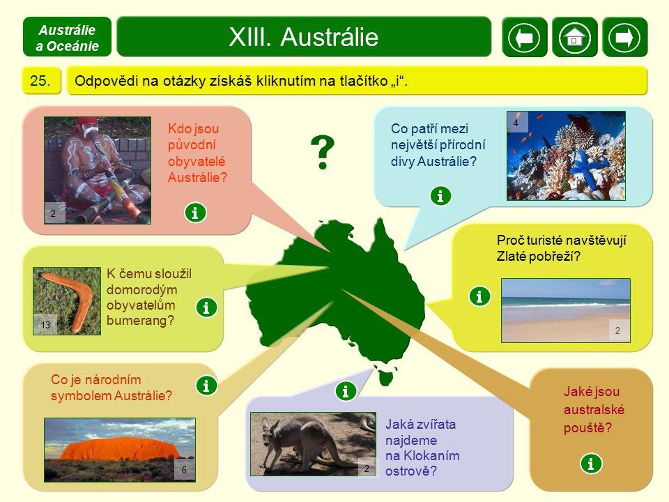 """X. Zajímavosti Odpovědi na otázky získáš kliknutím na tlačítko """"i"""".25. XIII. Austrálie Co patří mezi největší přírodní divy Austrálie? Kdo jsou původn"""