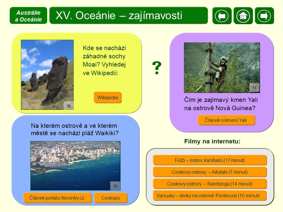 XV. Oceánie – zajímavosti Kde se nachází záhadné sochy Moai? Vyhledej ve Wikipedii: Fidži – ostrov kanibalů (17 minut) Cookovy ostrovy – Aitutaki (7 m
