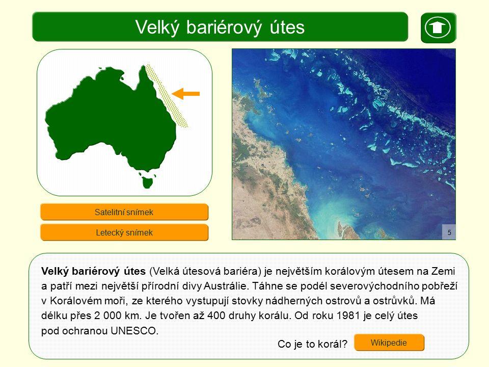 X. Zajímavosti Velký bariérový útes Velký bariérový útes (Velká útesová bariéra) je největším korálovým útesem na Zemi a patří mezi největší přírodní