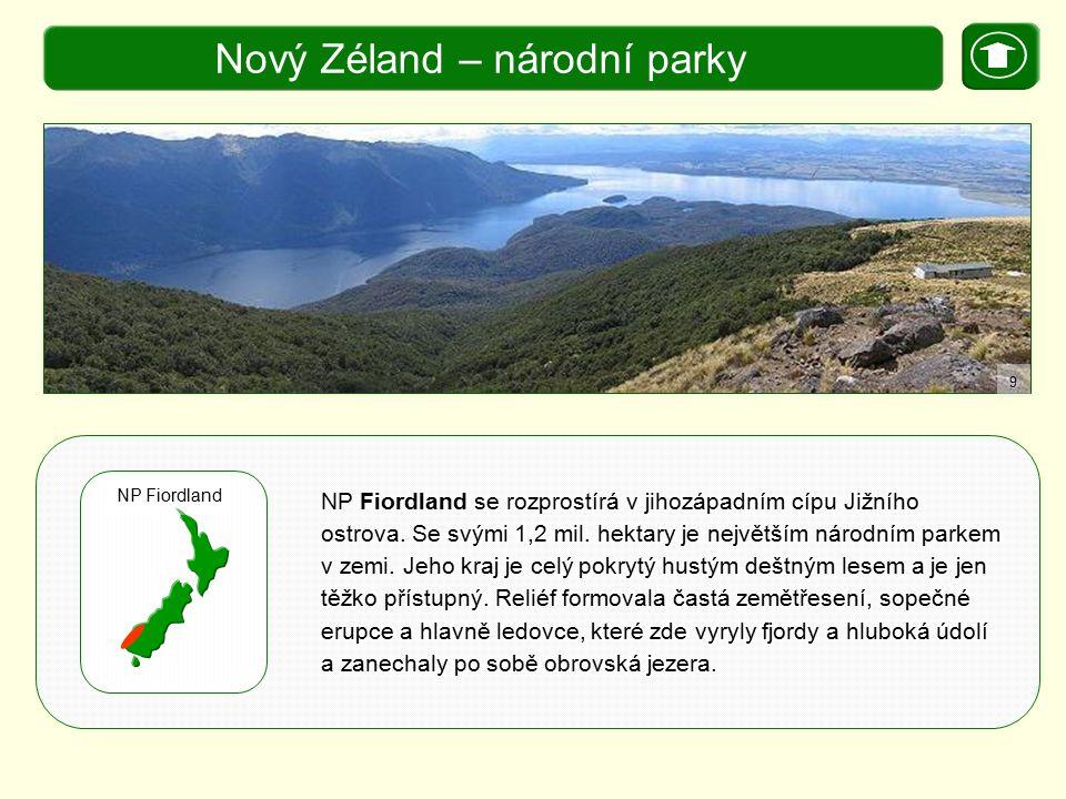X. Zajímavosti Nový Zéland – národní parky NP se rozprostírá v jihozápadním cípu Jižního ostrova. Se svými 1,2 mil. hektary je největším národním park