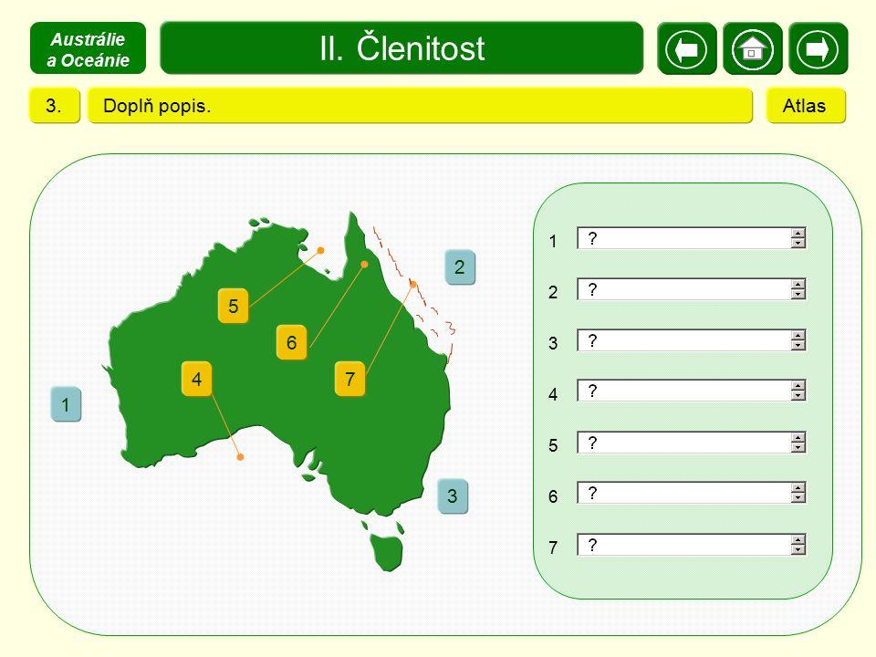 II. Členitost Doplň popis.3.Atlas 1 2 3 4 5 6 7 2 1 3 5 6 47 Austrálie a Oceánie