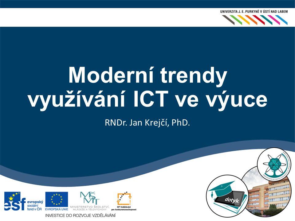 Moderní trendy využívání ICT ve výuce RNDr. Jan Krejčí, PhD.