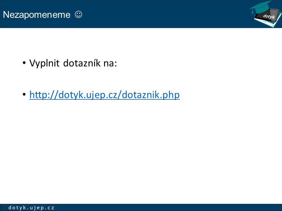 Nezapomeneme Vyplnit dotazník na: http://dotyk.ujep.cz/dotaznik.php
