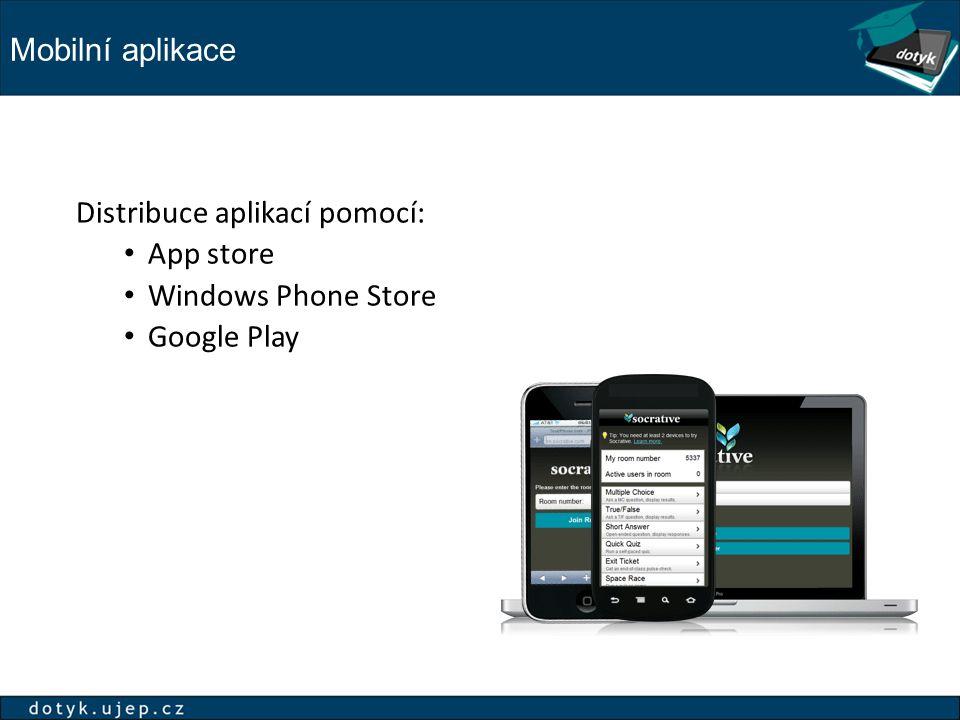 Mobilní aplikace Distribuce aplikací pomocí: App store Windows Phone Store Google Play