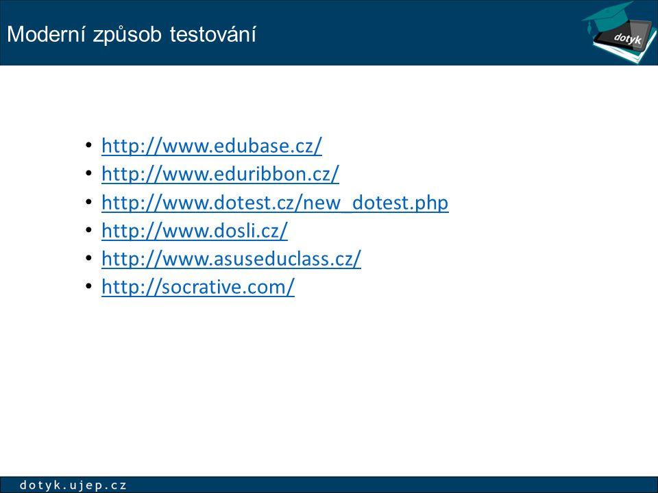 Moderní způsob testování http://www.edubase.cz/ http://www.eduribbon.cz/ http://www.dotest.cz/new_dotest.php http://www.dosli.cz/ http://www.asuseducl