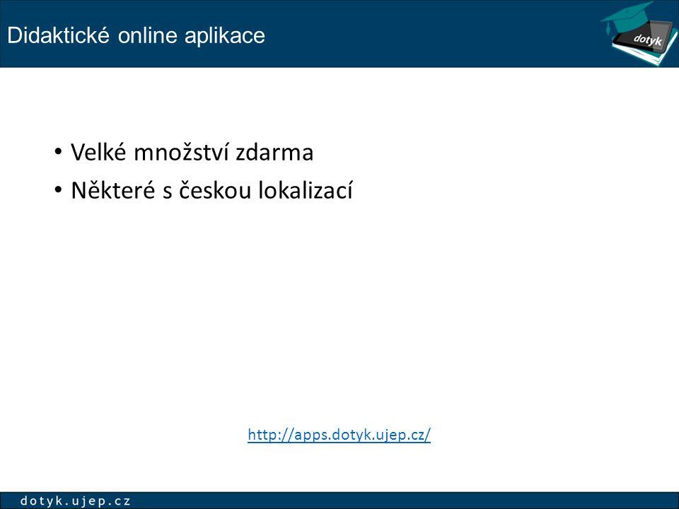 Didaktické online aplikace Velké množství zdarma Některé s českou lokalizací http://apps.dotyk.ujep.cz/