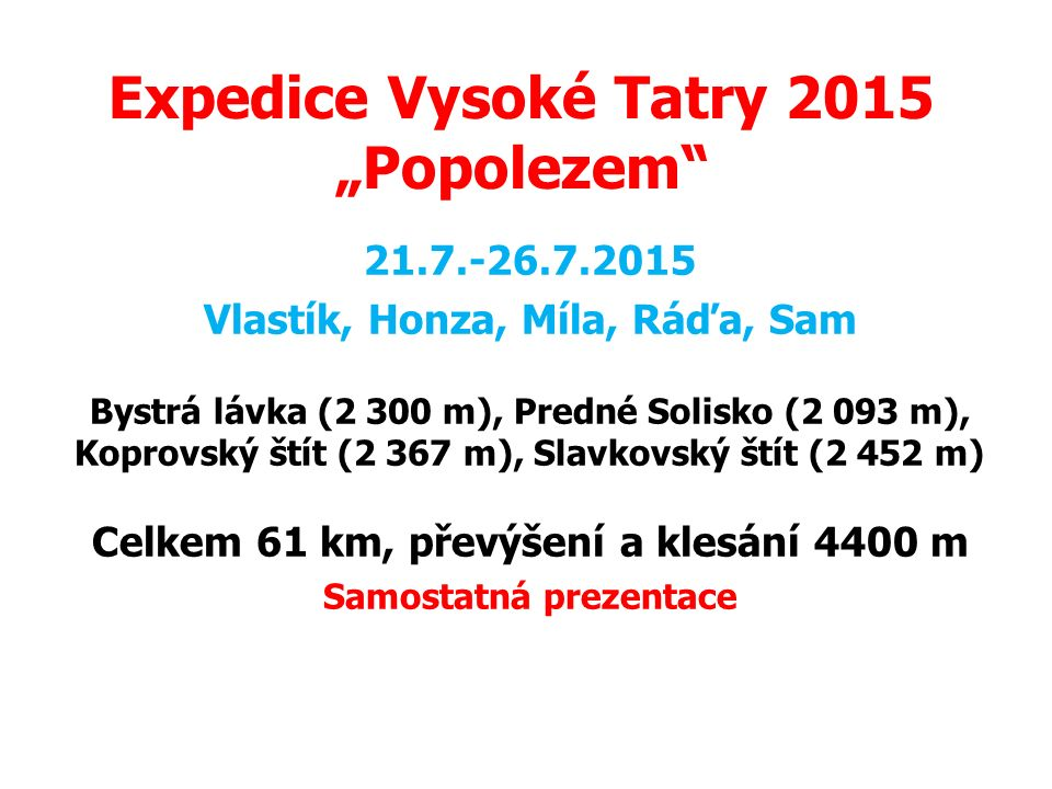 """Expedice Vysoké Tatry 2015 """"Popolezem"""" 21.7.-26.7.2015 Vlastík, Honza, Míla, Ráďa, Sam Bystrá lávka (2 300 m), Predné Solisko (2 093 m), Koprovský ští"""