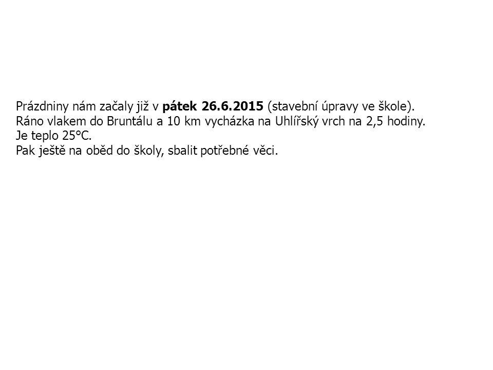 Prázdniny nám začaly již v pátek 26.6.2015 (stavební úpravy ve škole). Ráno vlakem do Bruntálu a 10 km vycházka na Uhlířský vrch na 2,5 hodiny. Je tep