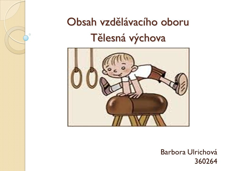 Obsah vzdělávacího oboru Tělesná výchova Barbora Ulrichová 360264