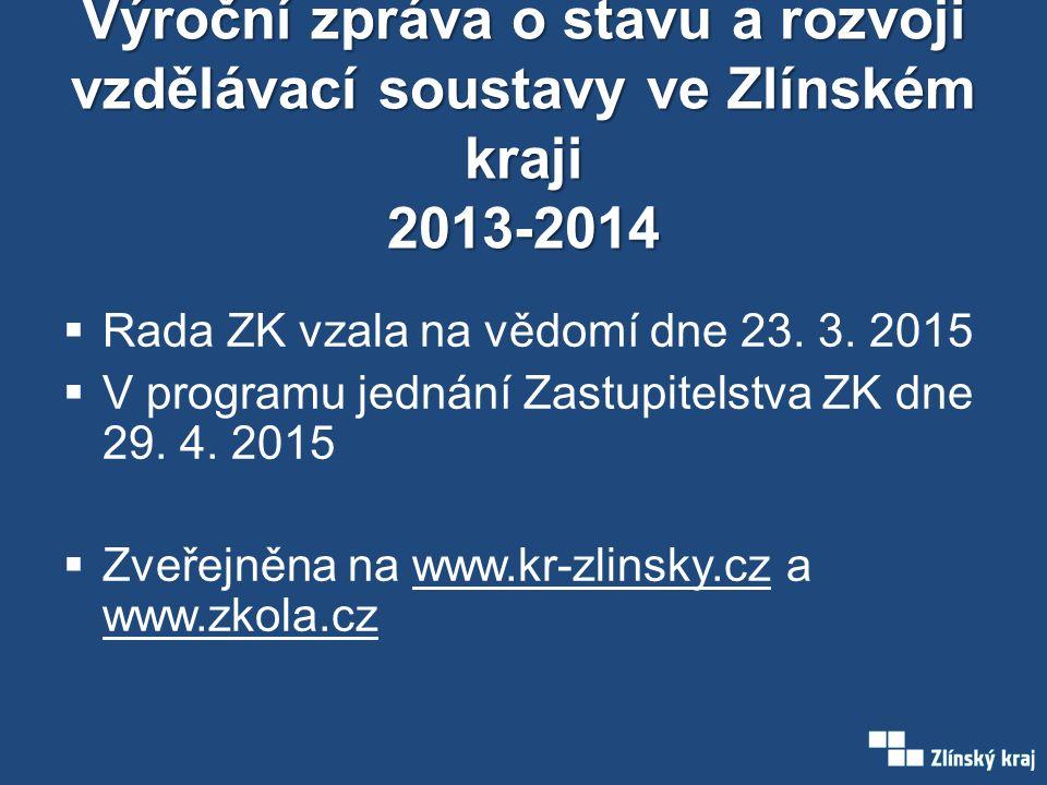 Výroční zpráva o stavu a rozvoji vzdělávací soustavy ve Zlínském kraji 2013-2014  Rada ZK vzala na vědomí dne 23.
