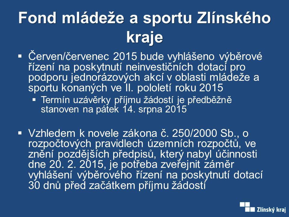 Fond mládeže a sportu Zlínského kraje  Červen/červenec 2015 bude vyhlášeno výběrové řízení na poskytnutí neinvestičních dotací pro podporu jednorázových akcí v oblasti mládeže a sportu konaných ve II.