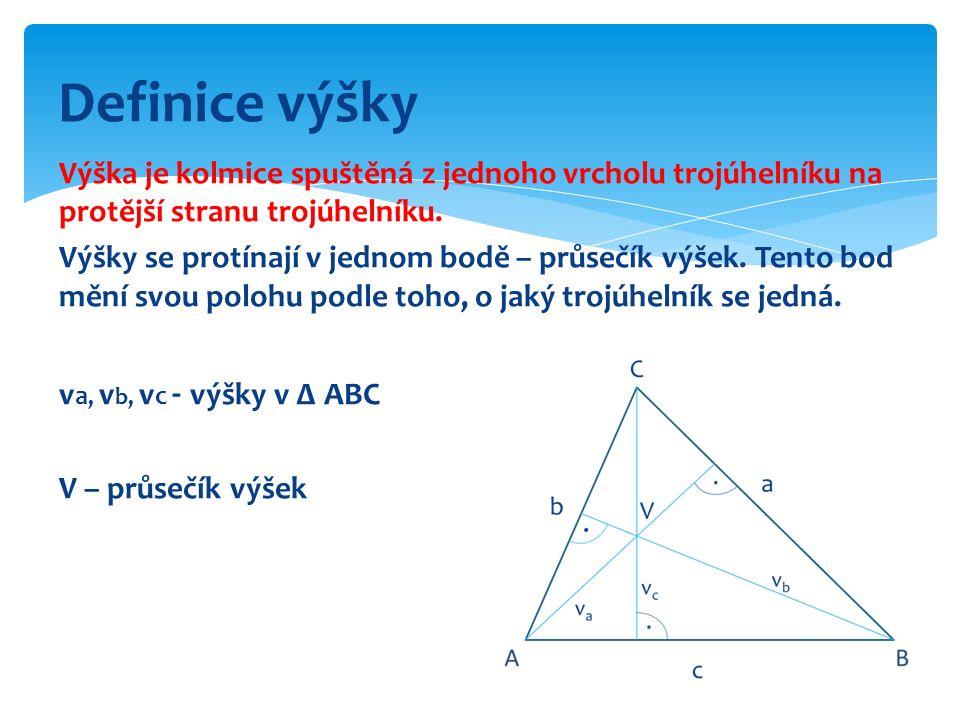 Výška je kolmice spuštěná z jednoho vrcholu trojúhelníku na protější stranu trojúhelníku. Výšky se protínají v jednom bodě – průsečík výšek. Tento bod