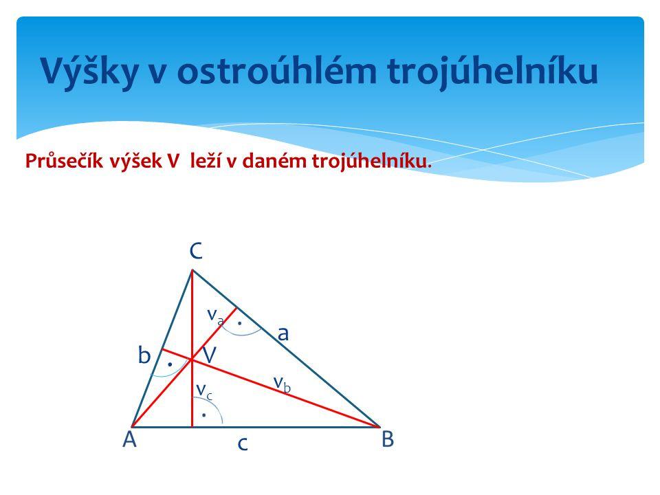 C vcvc vava vbvb a b c V. Průsečík výšek V leží v daném trojúhelníku. Výšky v ostroúhlém trojúhelníku