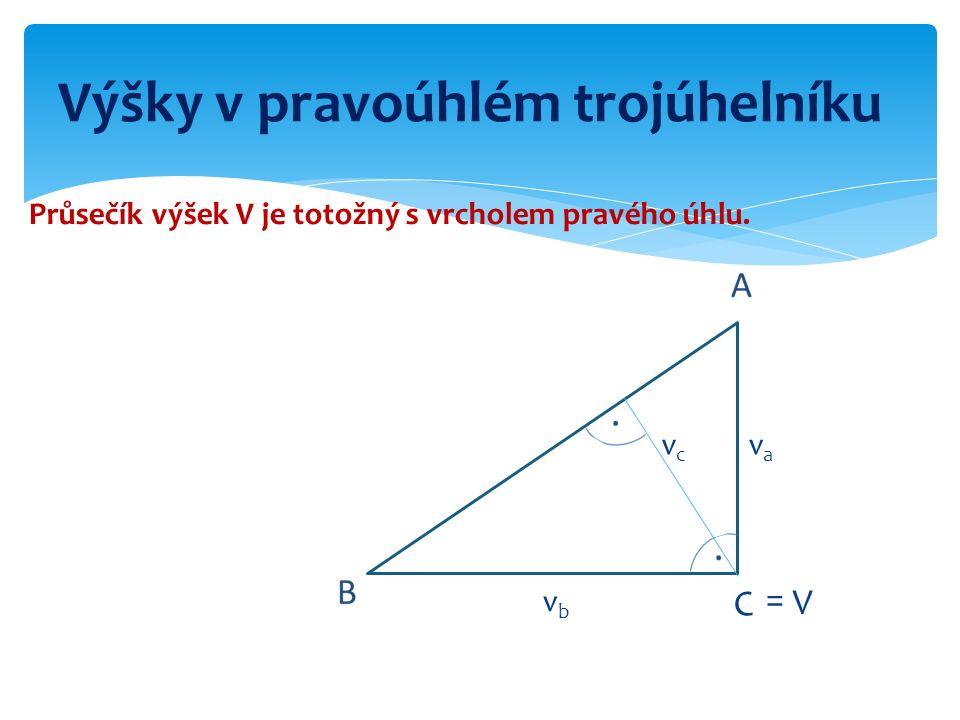 C vcvc vava vbvb V = Průsečík výšek V je totožný s vrcholem pravého úhlu. Výšky v pravoúhlém trojúhelníku