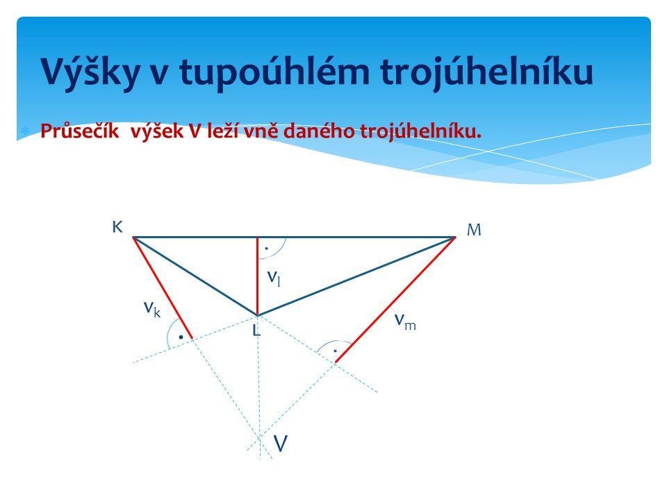 M vkvk vlvl vmvm V.  Průsečík výšek V leží vně daného trojúhelníku. Výšky v tupoúhlém trojúhelníku