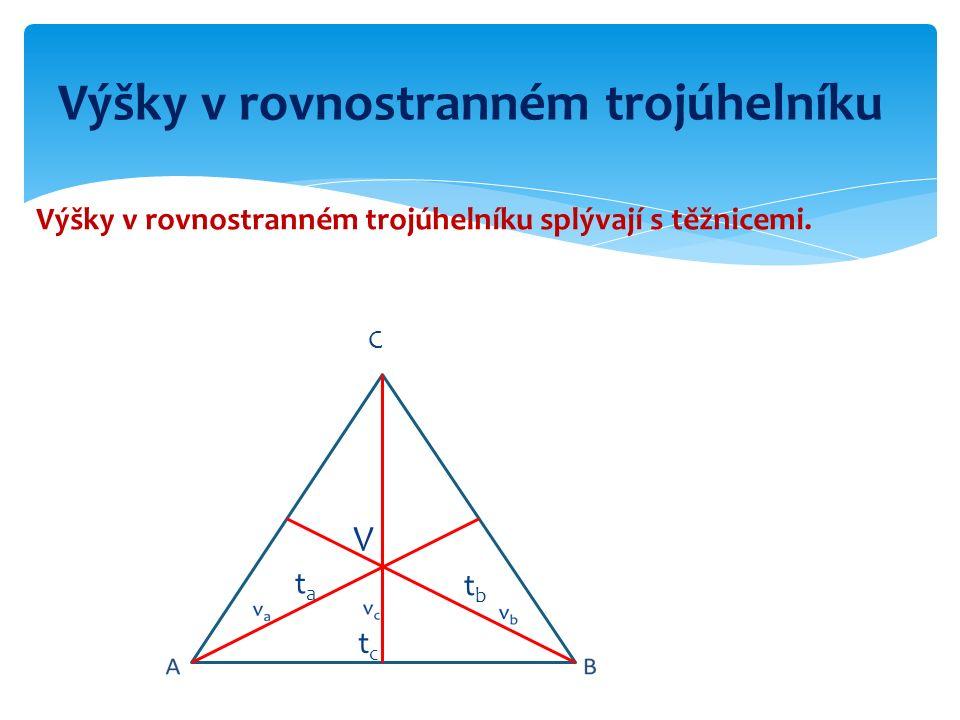 Výšky v rovnostranném trojúhelníku splývají s těžnicemi. Výšky v rovnostranném trojúhelníku C tctc tata tbtb V