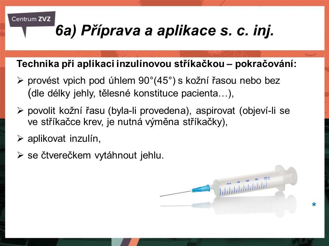 6a) Příprava a aplikace s. c. inj. Technika při aplikaci inzulínovou stříkačkou – pokračování:  provést vpich pod úhlem 90°(45°) s kožní řasou nebo b