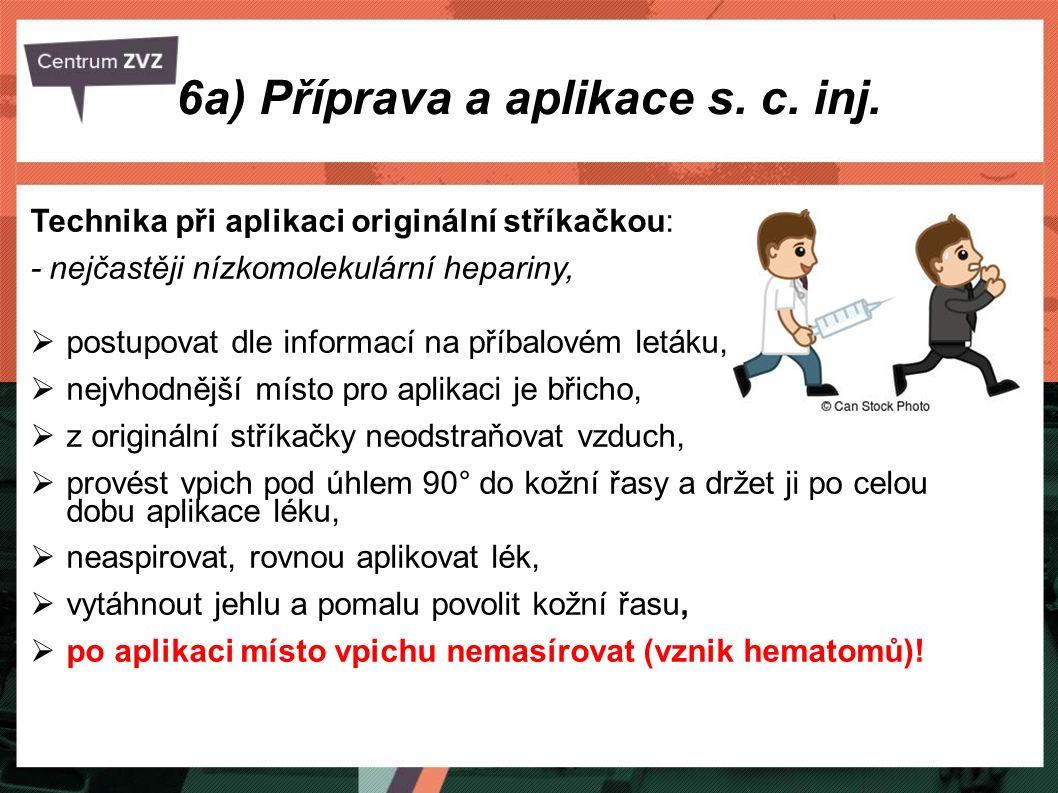 6a) Příprava a aplikace s. c. inj. Technika při aplikaci originální stříkačkou: - nejčastěji nízkomolekulární hepariny,  postupovat dle informací na