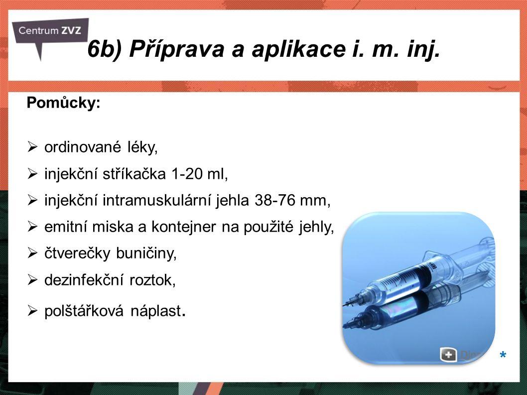 6b) Příprava a aplikace i. m. inj. Pomůcky:  ordinované léky,  injekční stříkačka 1-20 ml,  injekční intramuskulární jehla 38-76 mm,  emitní miska