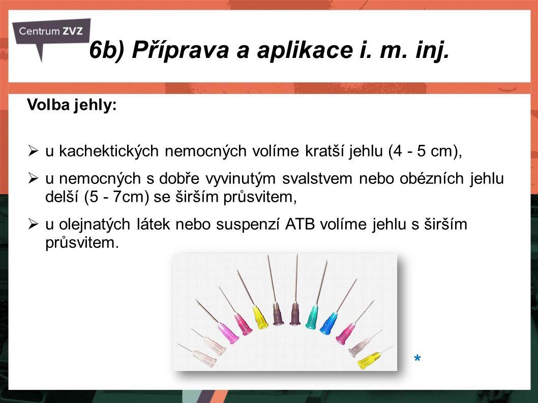 6b) Příprava a aplikace i. m. inj. Volba jehly:  u kachektických nemocných volíme kratší jehlu (4 - 5 cm),  u nemocných s dobře vyvinutým svalstvem