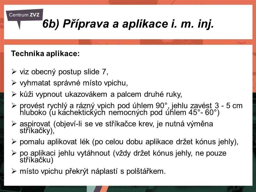6b) Příprava a aplikace i. m. inj. Technika aplikace:  viz obecný postup slide 7,  vyhmatat správné místo vpichu,  kůži vypnout ukazovákem a palcem
