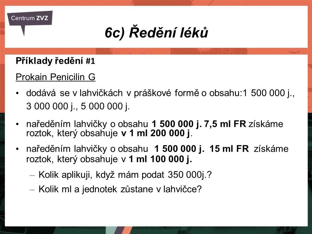 6c) Ředění léků Příklady ředění #1 Prokain Penicilin G dodává se v lahvičkách v práškové formě o obsahu:1 500 000 j., 3 000 000 j., 5 000 000 j. nařed