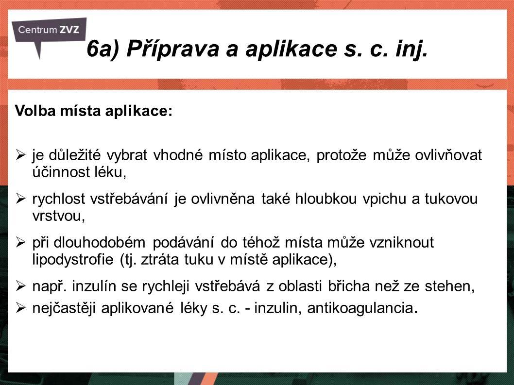 6a) Příprava a aplikace s. c. inj. Volba místa aplikace:  je důležité vybrat vhodné místo aplikace, protože může ovlivňovat účinnost léku,  rychlost